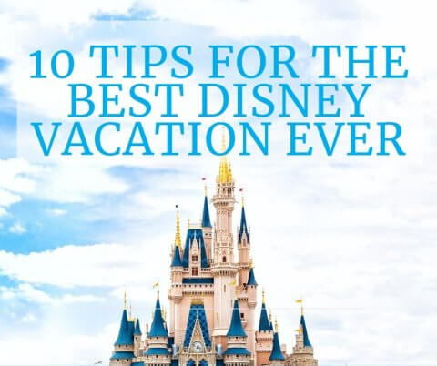 10 Tips For The Best Disney Vacation Ever